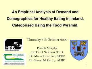 Thursday 5th October 2009 Pamela Murphy Dr. Carol Newman, TCD Dr. Maeve Henchion, AFRC