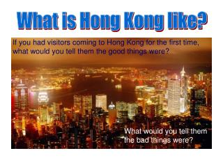 What is Hong Kong like?