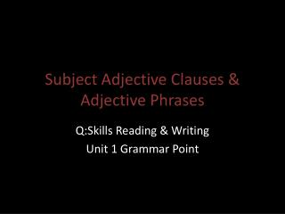 Subject Adjective Clauses & Adjective Phrases