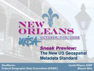 Sneak Preview: The New US Geospatial Metadata Standard