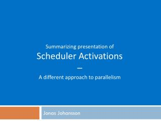 Summarizing presentation of Scheduler Activations – A different approach to parallelism