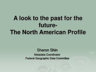 A look to the past for the future- The North American Profile
