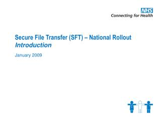 Secure File Transfer (SFT) � National Rollout Introduction