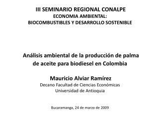 III SEMINARIO REGIONAL CONALPE  ECONOMIA AMBIENTAL:  BIOCOMBUSTIBLES  Y DESARROLLO  SOSTENIBLE