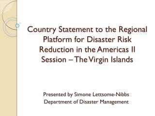 Presented by Simone  Lettsome-Nibbs Department of Disaster Management