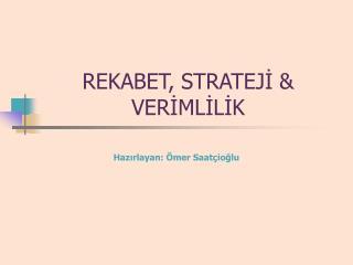 REKABET, STRATEJİ & VERİMLİLİK
