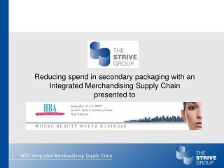 Reducing spend in secondary packaging with an Integrated Merchandising Supply Chain presented to