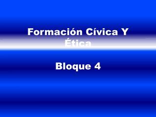 Formación Cívica Y Ética Bloque 4