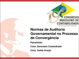 Normas de Auditoria Governamental no Processo de Convergência Painelistas: