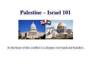 Palestine – Israel 101