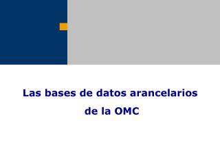 Las bases de datos arancelarios  de la OMC