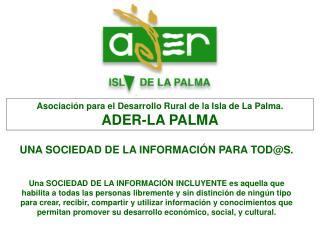 Asociación para el Desarrollo Rural de la Isla de La Palma.  ADER-LA PALMA