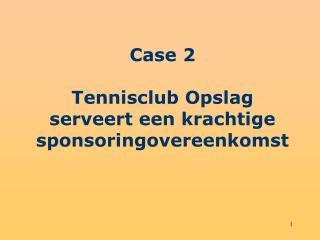 Case 2  Tennisclub Opslag serveert een krachtige sponsoringovereenkomst