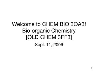 Welcome to CHEM BIO 3OA3! Bio-organic Chemistry [OLD CHEM 3FF3]