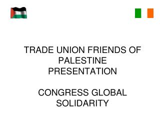 TRADE UNION FRIENDS OF PALESTINE PRESENTATION CONGRESS GLOBAL SOLIDARITY