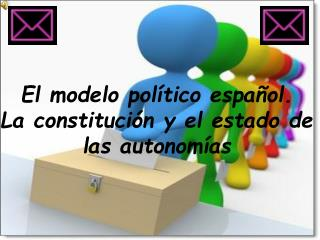 El modelo político español. La constitución y el estado de las autonomías