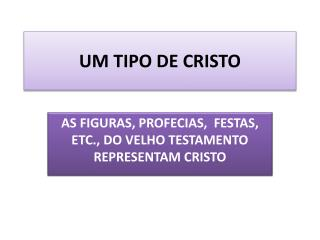 UM TIPO DE CRISTO