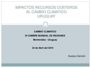 IMPACTOS RECURSOS COSTEROS  AL CAMBIO CLIMATICO URUGUAY