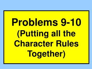 Problems 9-10 (Putting all the Character Rules Together)