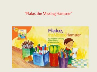 """Flake, the Missing Hamster"""