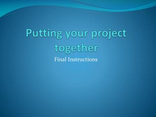 Putting your project together