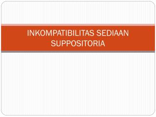 INKOMPATIBILITAS SEDIAAN SUPPOSITORIA