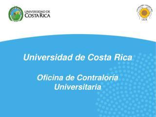 Universidad de Costa Rica Oficina de Contralor�a Universitaria