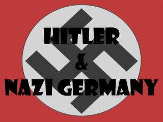 Hitler  &  Nazi Germany