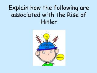 Explain how the following are associated with the Rise of Hitler