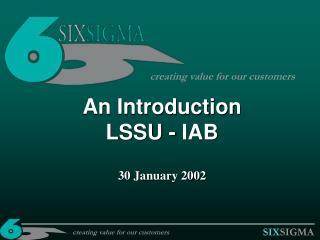 An Introduction LSSU - IAB 30 January 2002
