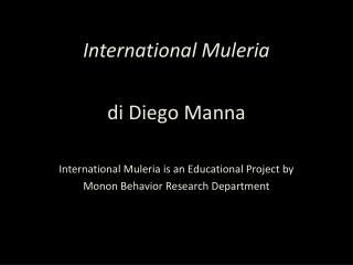 International Muleria di Diego Manna International Muleria is an Educational Project by