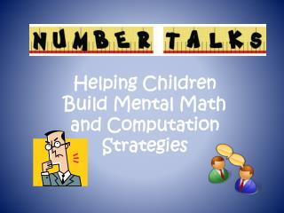 Helping Children  B uild  M ental  M ath and Computation Strategies