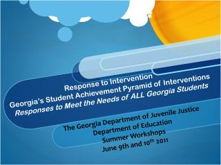 The Georgia Department of Juvenile Justice Department of Education Summer Workshops