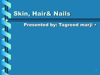 Skin, Hair& Nails