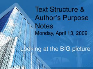 Text Structure &  Author's Purpose  Notes  Monday, April 13, 2009