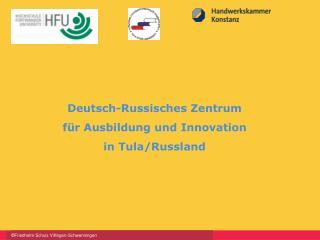 Deutsch-Russisches Zentrum für Ausbildung und Innovation in Tula/Russland