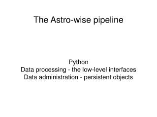 The Astro-wise pipeline