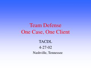 Team Defense One Case, One Client