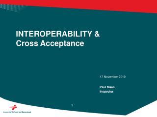 INTEROPERABILITY  Cross Acceptance