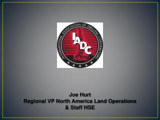 Joe Hurt Regional VP North America Land Operations  & Staff HSE