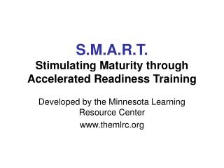 S.M.A.R.T. Stimulating Maturity through Accelerated Readiness Training
