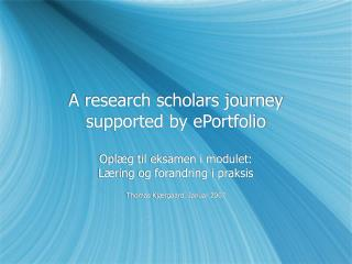 A research scholars journey supported by ePortfolio