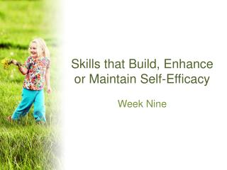 Skills that Build, Enhance or Maintain Self-Efficacy