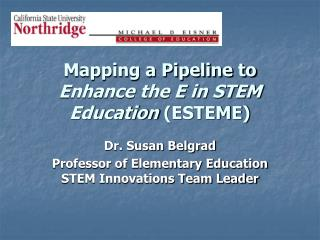 Mapping a Pipeline to  Enhance the E in STEM Education  (ESTEME)