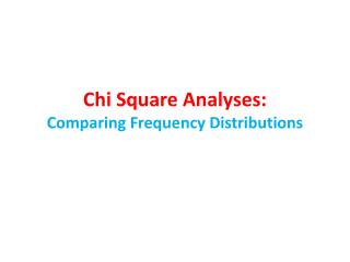 Chi Square Analyses: Comparing Frequency Distributions