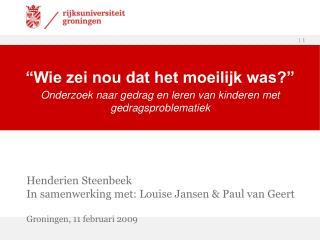 Henderien Steenbeek In samenwerking met: Louise Jansen & Paul van Geert