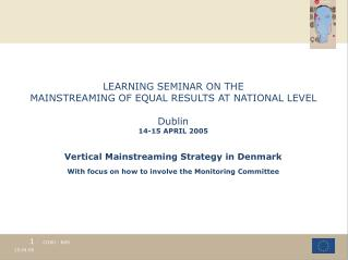 LEARNING SEMINAR ON THE MAINSTREAMING OF EQUAL RESULTS AT NATIONAL LEVEL Dublin  1 4-15 APRIL 2005