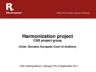Harmonization project CAS  project group ( Chair , Slovakia, European Court  of Auditors )