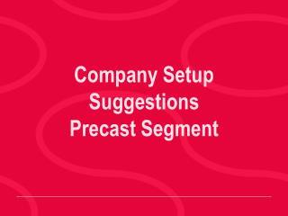 Company Setup Suggestions Precast Segment
