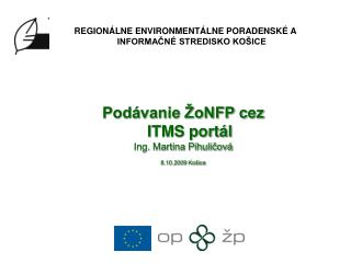 Podávanie ŽoNFP cez ITMS portál Ing. Martina Pihuličová 8.10.2009 Košice